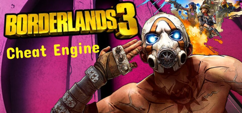 Borderlands 3 Cheat Engine Table : Full overview and guide to use cheat engine