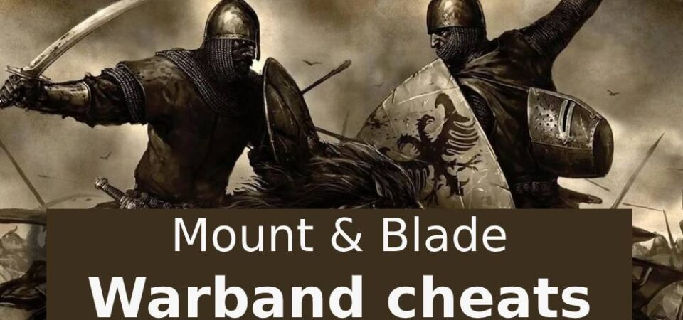 Mount & Blade: Warband Cheats, codes, secret tricks for PC, Linux